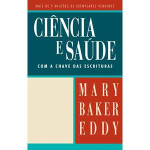 CIÊNCIA E SAÚDE COM A CHAVE DAS ESCRITURAS - de Mary Baker Eddy
